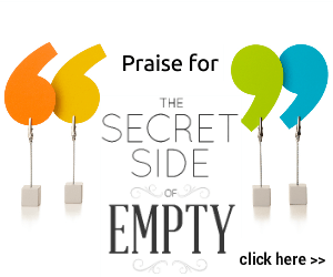 Praise for THE SECRET SIDE OF EMPTY