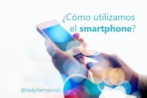 ¿Cómo utilizamos el smartphone?