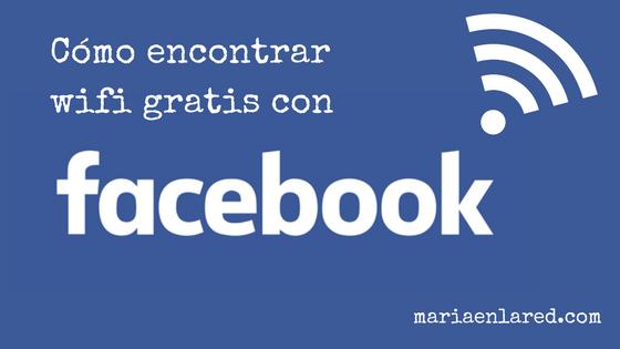Cómo encontrar wifi gratis con Facebook   Maria en la red