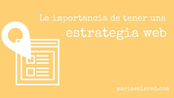 La importancia de tener una estrategia web