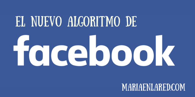 El nuevo algoritmo de Facebook: cómo alcanzar la máxima visibilidad
