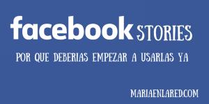 Facebook Stories: ¡motivos para utilizarlas!