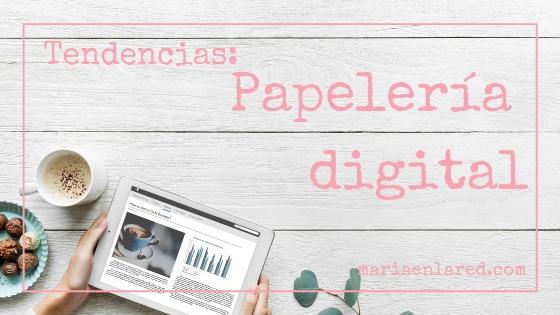 Papelería digital: una nueva tendencia
