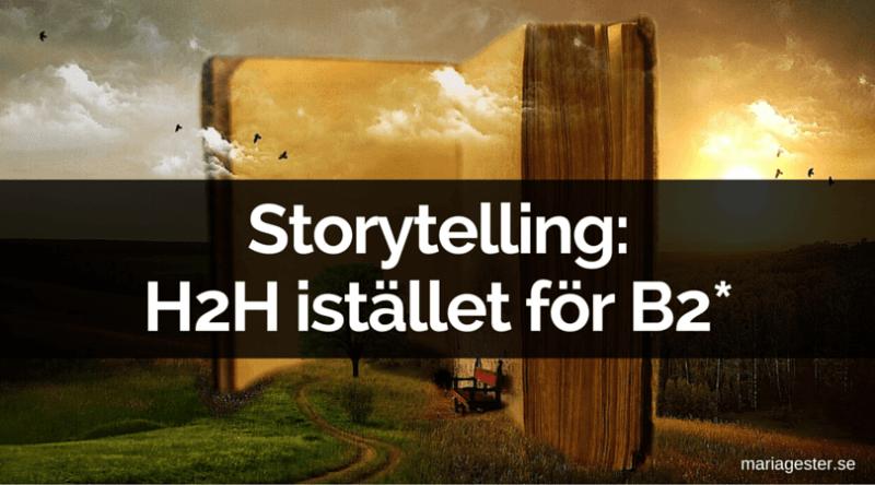 Storytelling: H2H istället för B2*