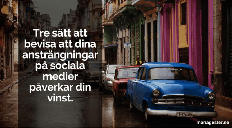 Tre sätt att bevisa att dina ansträngningar på sociala medier påverkar din vinst.