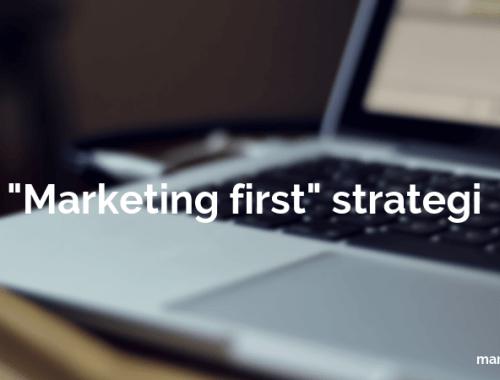 använd en marketing first strategi