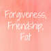 friendship forgiveness fat