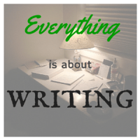 Everything Is About Writing