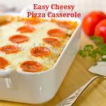 EASY CHEESY PIZZA CASSEROLE