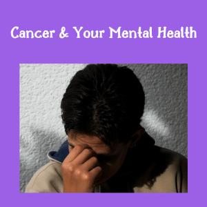Cancer & Mental Health