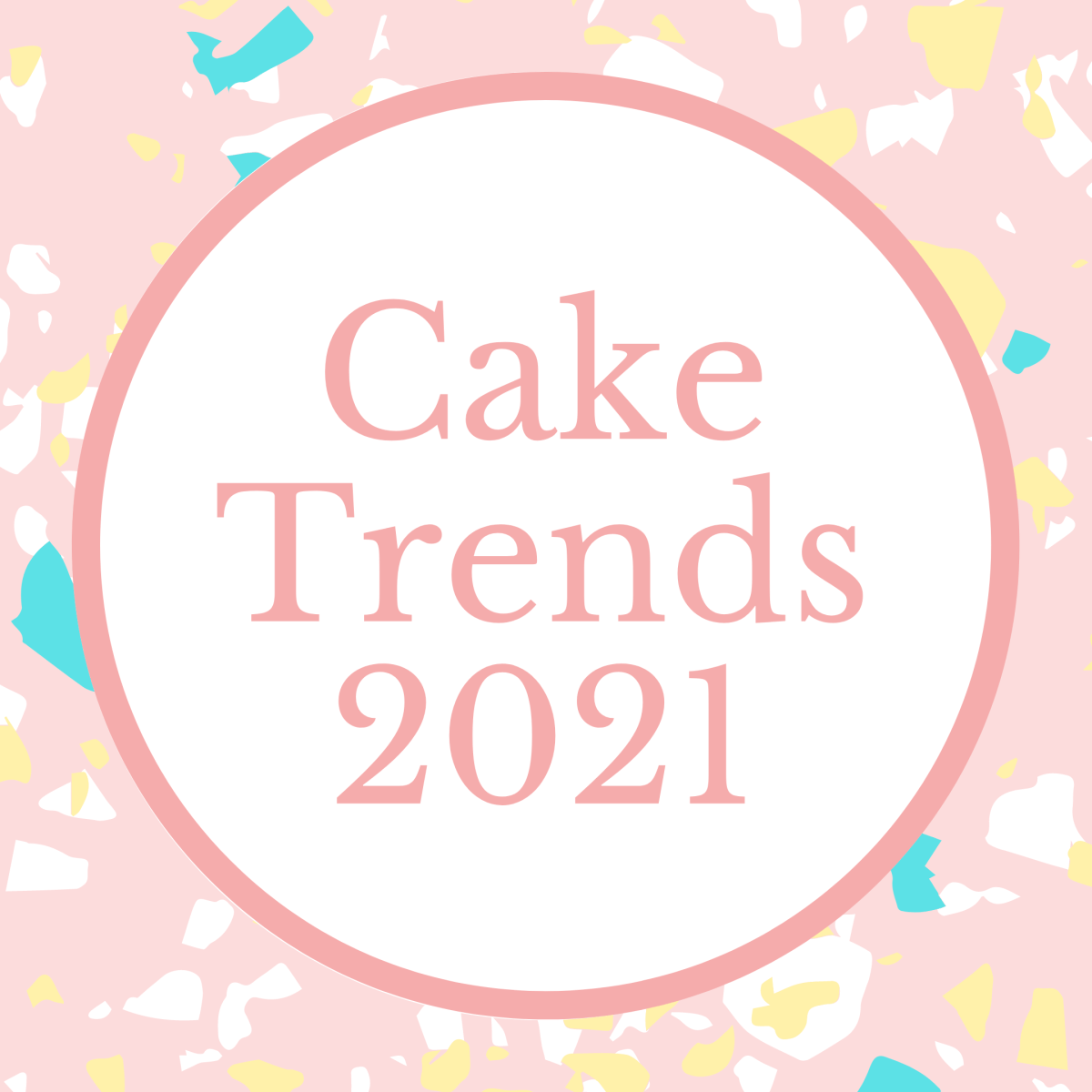 Cake Trends 2021