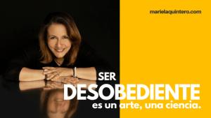 ser desobediente. mariela quintero. personal branding. marca personal.