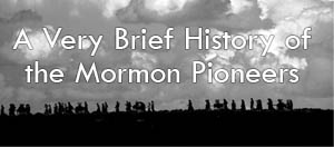 a very brief history of the mormon pioneers