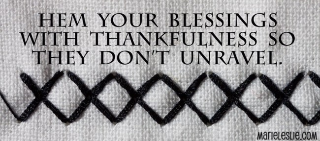 hem your blessings with thankfulness so they don't unravel.