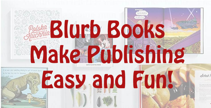 Blurb Books Make Publishing Easy and Fun!