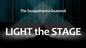 The Susquehanna Seasonal: Light the Stage