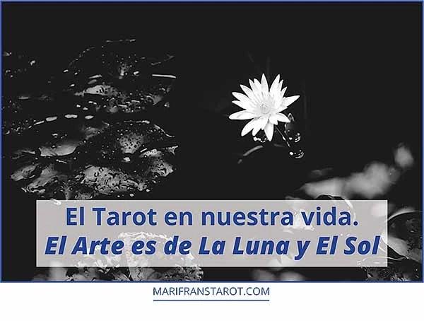 El Tarot en nuestra vida. El Arte de La Luna y El Sol en marifranstarot.com
