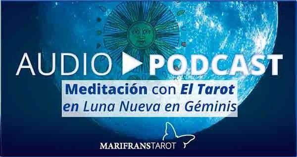 Audio Meditación podcast en Luna Nueva en Géminis en marifranstarot.com