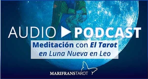 Audio Meditación podcast en Luna Nueva en Leo en marifranstarot.com