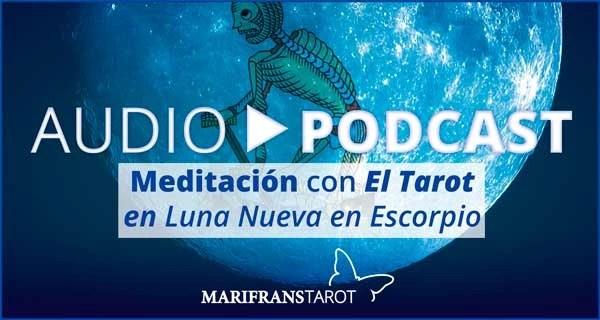 Podcast audio meditación Tarot evolutivo en Luna Nueva en Escorpio en marifranstarot