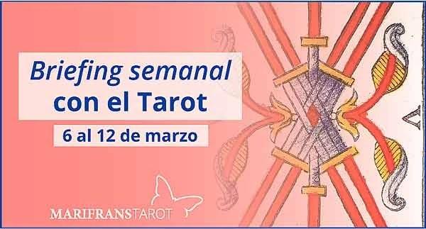 6 al 12 de marzo 2017 Briefing semanal con el Tarot en marifranstarot.com