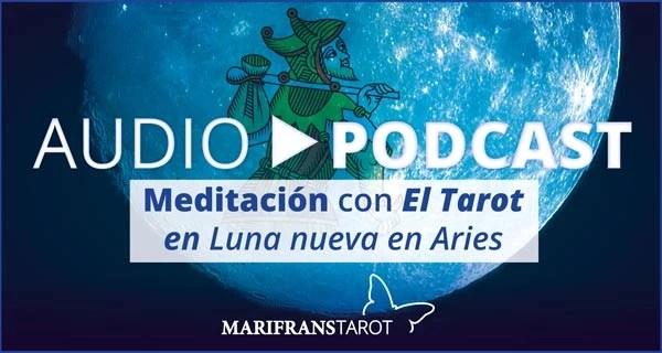 Podcast audio meditación Tarot evolutivo en Luna Nueva en Aries