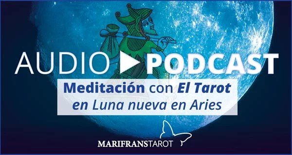 Podcast audio meditación Tarot evolutivo en Luna Nueva en Aries