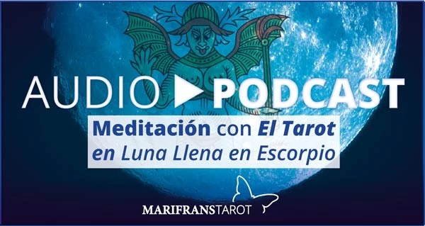 Audio Meditación podcast con Tarot evolutivo en Luna Llena en Escorpio en marifranstarot.com
