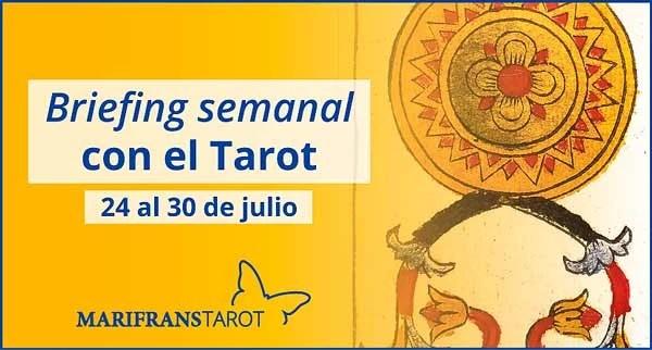 24 al 30 de julio de 2017 Briefing semanal con el Tarot en marifranstarot.com