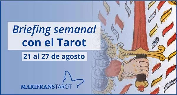 21 al 27 de agosto de 2017 Briefing semanal con el Tarot en marifranstarot.com