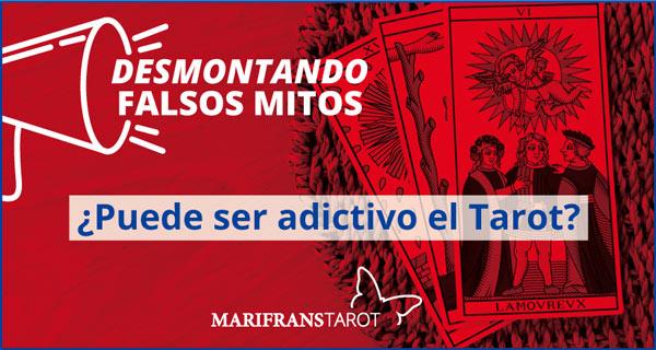 Desmontando falsos mitos. ¿Puede ser adictivo el Tarot?. Por Marifrans Tarot.