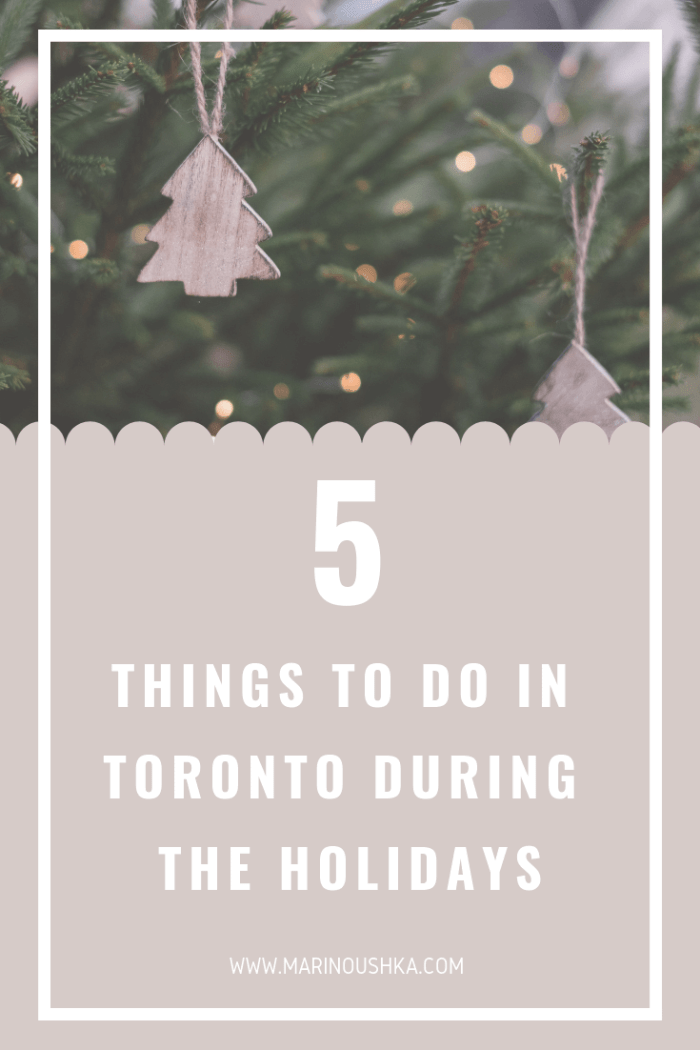 5 things to do in Toronto during the holidays by Marinoushka