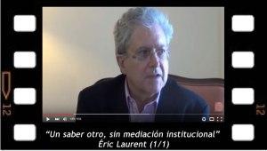 Un saber otro, sin mediación institucional. Éric Laurent 1
