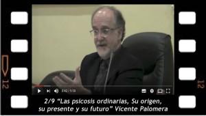 2/9. Las psicosis ordinaria, sus orígenes su presente y su futuro. Vicente Palomera