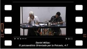 Daniel Millas. El psicoanálisis orientado por la psicosis, 4-7