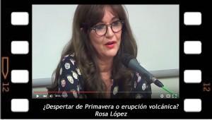 Rosa López. Conferencia: ¿Despertar de primavera o erupción volcánica?
