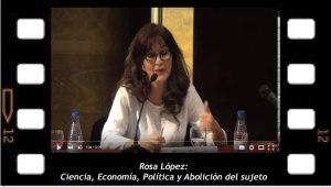 Rosa López. Ciencia, Economía, Política y Abolición del sujeto