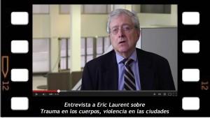 Entrevista a Eric laurent sobre Trauma en los cuerpos y violencia en las ciudades