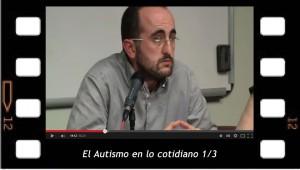 El Autismo en lo cotidiano 1-3. Conferencia de Iván Ruiz