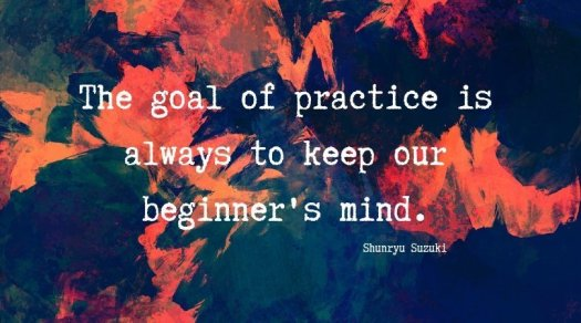 Monday Motivator The goal of practice is always to keep our beginner's mind.