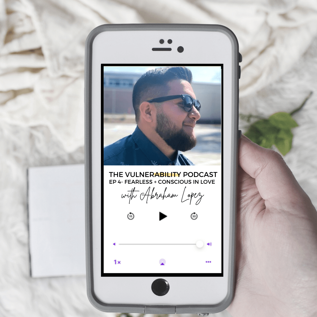 Episode 4 – Fearless & Conscious In Love (ft. Abe Lopez)