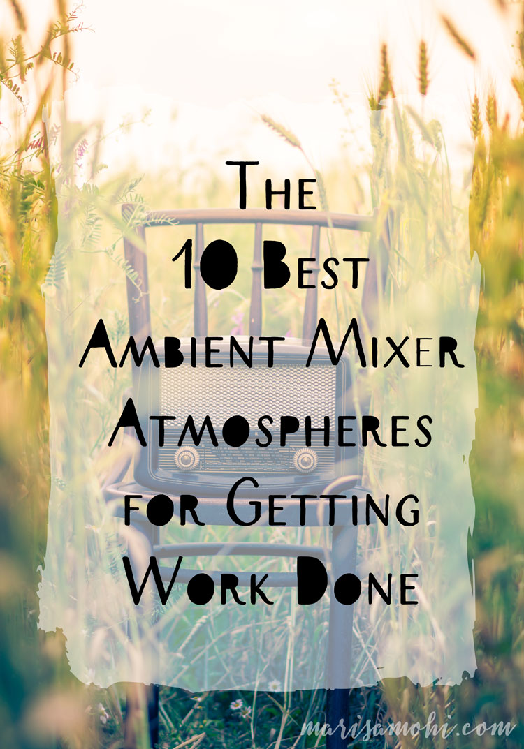 Ambient Mixer the 10 best ambient mixer atmospheres for getting work done