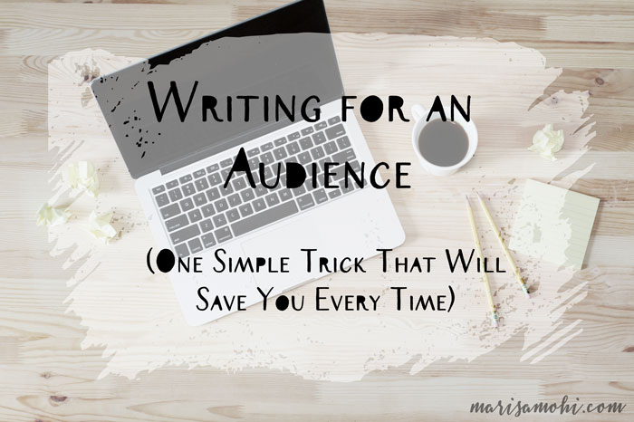 Writing for an Audience: One Simple Writing Trick That Will Save You Every Time