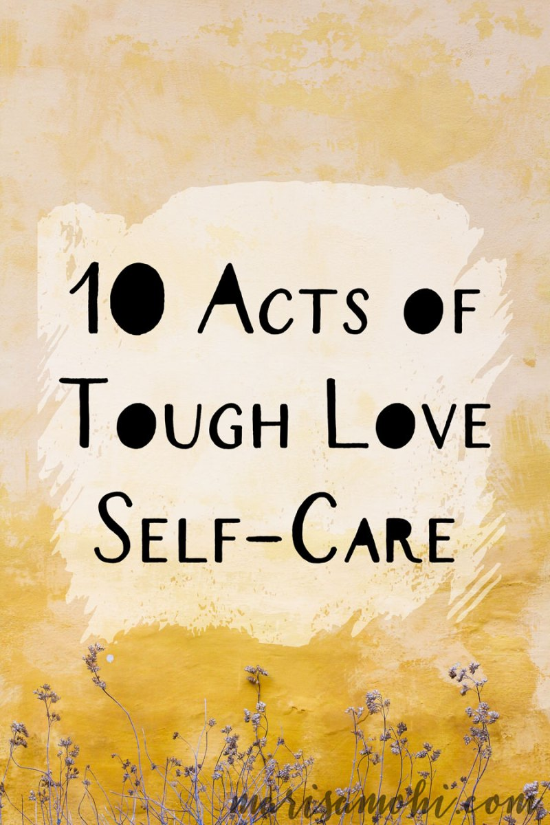 10 Acts of Tough Love Self-Care