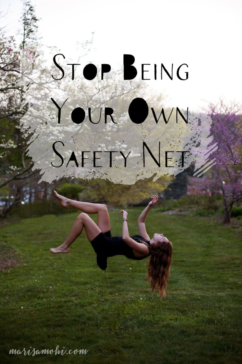 Stop Being Your Own Safety Net
