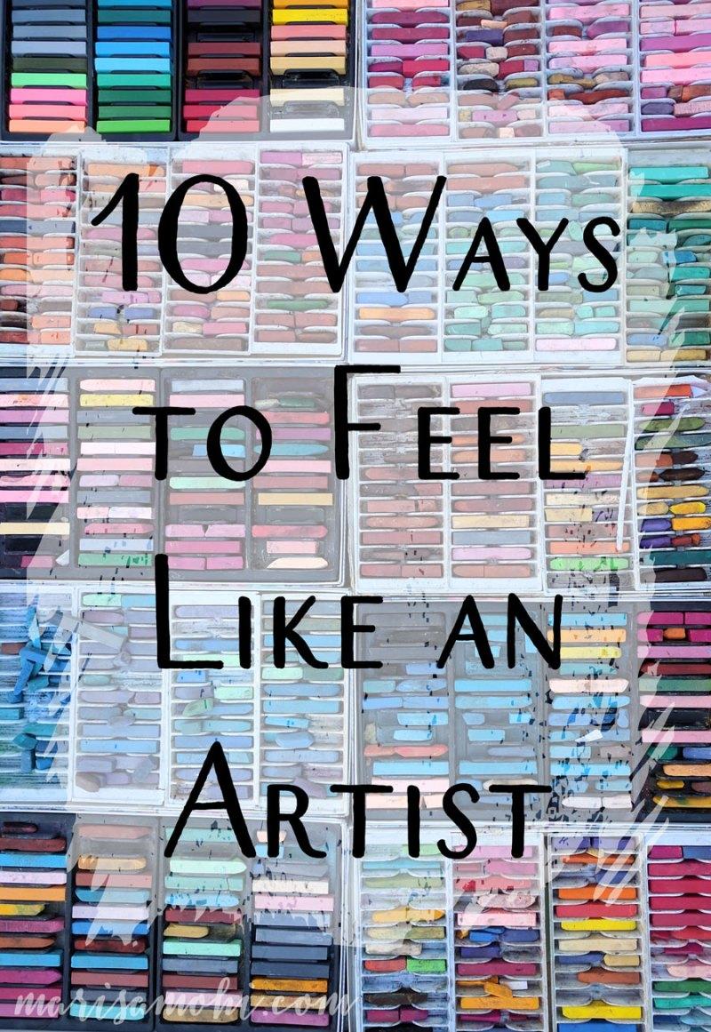 10 Ways to Feel Like An Artist