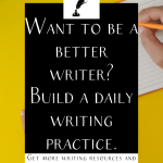 """A hand writing on a notepad with a keyboard in the background with the text """"want to be a better writer? Build a daily writing practice."""""""