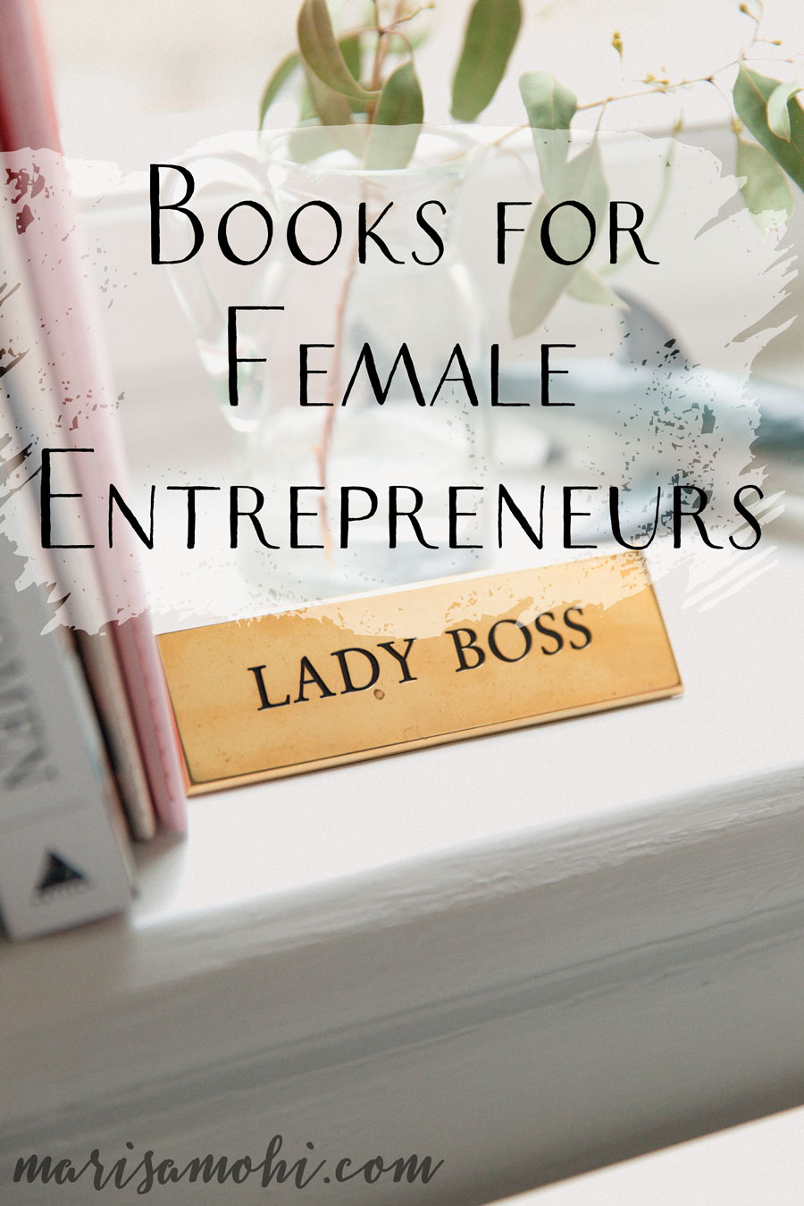 Books for Female Entrepreneurs | If you're looking for books to jumpstart your business journey, check out these books for female entrepreneurs!