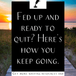 "a wooden walkway in tall grass with the text ""fec up and ready to quit? Here's how you keep going."""