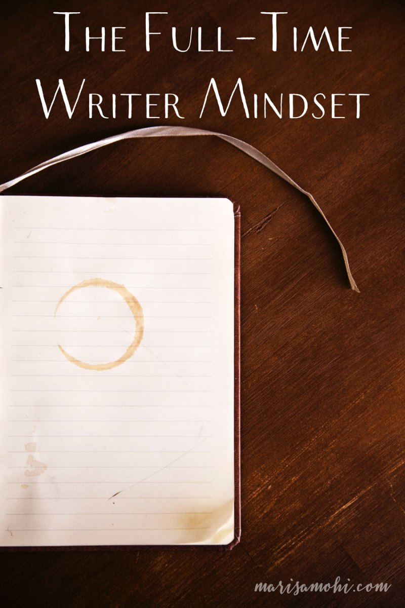 The Full-Time Writer Mindset | My full-time writer mindset is what enables me to keep working toward my goals as a writer.